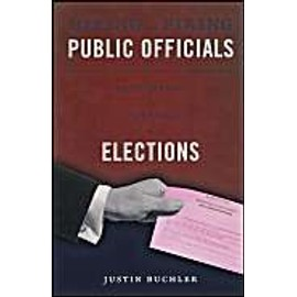 Hiring and Firing Public Officials: Rethinking the Purpose of Elections - Justin Buchler