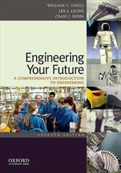 Engineering Your Future: A Comprehensive Introduction to Engineering - Oakes, William C. / Leone, Les L. / Gunn, Craig J.