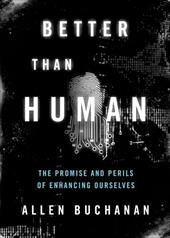 Better Than Human: The Promise and Perils of Enhancing Ourselves - Buchanan, Allen E.