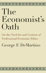 The Economist's Oath: On the Need for and Content of Professional Economic Ethics - George F. DeMartino