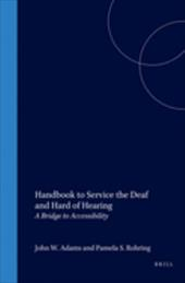 Handbook to Service the Deaf and Hard of Hearing: A Bridge to Accessibility - Adams, John W. / Rohring, Pamela