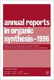 Annual Reports in Organic Synthesis 1996 - Philip M. Weintraub (Editor), Daniel M. Ketcha (Editor), Raymond S. Gross (Editor), Eric Fossum (Editor)
