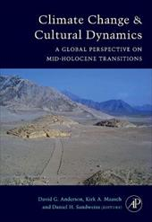 Climate Change and Cultural Dynamics: A Global Perspective on Mid-Holocene Transitions - Anderson, David G. / Maasch, Kirk / Sandweiss, Daniel H.