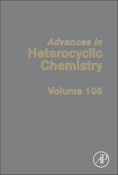 Advances in Heterocyclic Chemistry, Volume 105 - Alan R. Katritzky