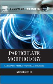 Particulate Morphology: Mathematics Applied to Particle Assemblies - Keishi Gotoh