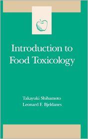 Introduction To Food Toxicology - Takayuki Shibamoto, Leonard F. Bjeldanes, Steve Taylor (Editor)