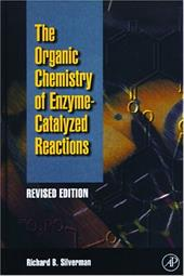 Organic Chemistry of Enzyme-Catalyzed Reactions, Revised Edition - Silverman, Richard B.