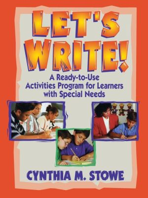 Let's Write!: A Ready-to-Use Activities Program for Learners with Special Needs - Cynthia M. Stowe M.Ed., Center for Applied Research in Education