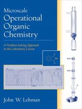 Microscale Operational Organic Chemistry: A Problem-Solving Approach to the Laboratory Course - Lehman, John W.