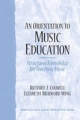 Orientation to Music Education - Richard J. Colwell; Liz Wing