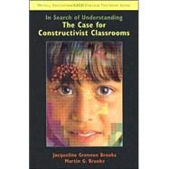 In Search of Understanding The Case for Constructivist Classrooms - Brooks, Jacqueline; Brooks, Martin