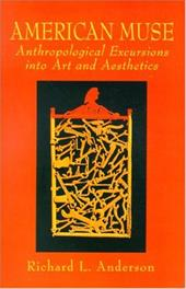 American Muse: Anthropological Excursions Into Art and Aesthetics - Anderson, Richard L.