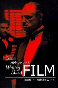 Critical Approaches to Writing about Film - Moscowitz, John E.