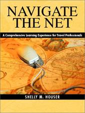 Navigate the Net: A Comprehensive Learning Experience for Travel Professionals - Houser, Shelly M.
