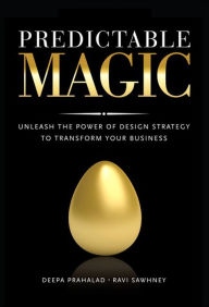 Predictable Magic: Unleash the Power of Design Strategy to Transform Your Business - Deepa Prahalad