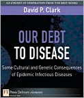 Our Debt to Disease: Cultural and Genetic Consequences of Epidemic Infectious Diseases - David P. Clark
