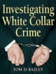 Investigating White Collar Crime - Thomas Bazley