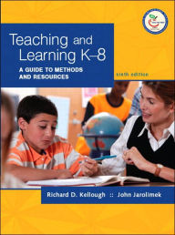 Teaching and Learning K-8: A Guide to Methods and Resources - Richard D. Kellough