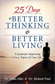 25 Days to Better Thinking and Better Living: A Guide for Improving Every Aspect of Your Life - Linda Elder