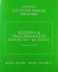 Algebra and Trigonometry : Graphing and Data, and Analysis (Student Solutions Manual) - Mark McCombs and Michael Sullivan