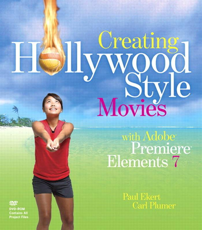 Creating Hollywood-Style Movies with Adobe® Premiere® Elements 7 als eBook von Carl Plumer, Paul Ekert - Pearson Technology Group