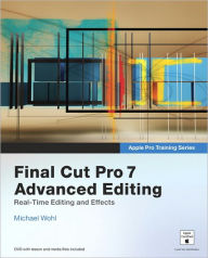 Apple Pro Training Series: Final Cut Pro 7 Advanced Editing - Michael Wohl
