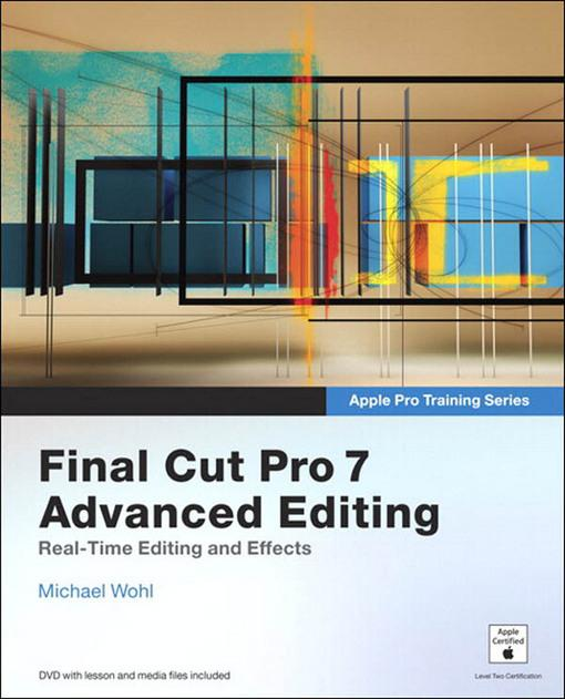 Final Cut Pro 7 Advanced Editing als eBook von Michael Wohl - Pearson Technology Group