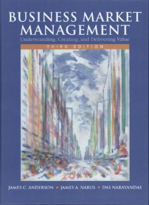 Business Market Management - Understanding, Creating, and Delivering Value