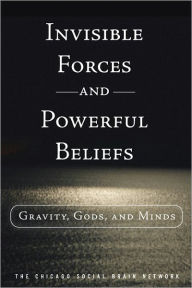 Invisible Forces and Powerful Beliefs - The Chicago Social Brain Network