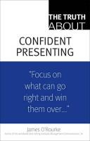 The Truth about Confident Presenting, (Paperback)