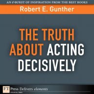 The Truth About Acting Decisively - Robert E. Gunther