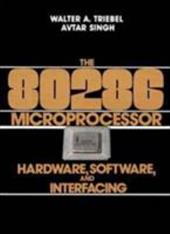 The 80286 Microprocessor: Hardware, Software and Interfacing - Singh, Avtar / Triebel, Walter A.
