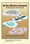 Ad Hoc Wireless Networks: Architectures and Protocols - Murthy, C. Siva Ram