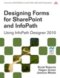 Designing Forms for SharePoint and InfoPath: Using InfoPath Designer 2010 - Roberts, Scott