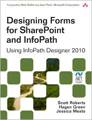 Designing Forms for SharePoint and InfoPath: Using InfoPath Designer 2010 - Scott Roberts, Hagen Green, Jessica Meats