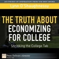 The Truth about Economizing for College: Shrinking the College Tab - O'Shaughnessy, Lynn