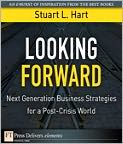 Looking Forward: Next Generation Business Strategies for a Post-Crisis World - Stuart L. Hart