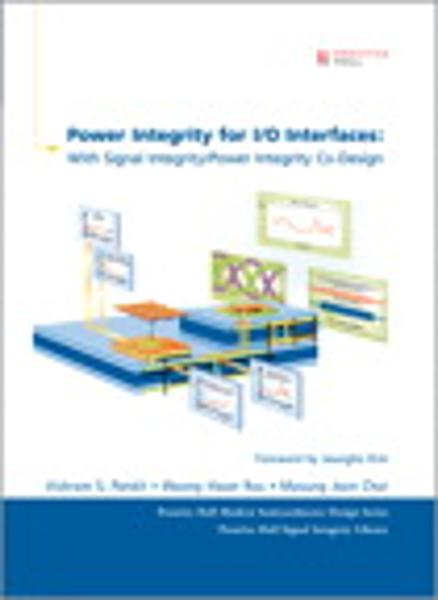 Power Integrity for I/O Interfaces: With Signal Integrity/ Power Integrity Co-Design - Prentice Hall