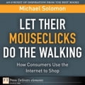 Let Their Mouseclicks Do the Walking: How Consumers Use the Internet to Shop - Solomon, Michael R.