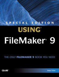 Special Edition Using FileMaker 9 - Jesse Feiler