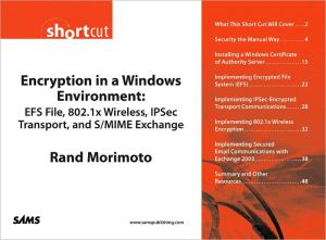 Encryption in a Windows Environment: EFS File, 802.1x Wireless, IPSec Transport, and S/MIME Exchange (Digital Short Cut) - Rand Morimoto