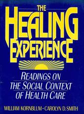 The Healing Experience: Readings on the Social Context of Health Care - Kornblum, William / Smith, Carolyn D.