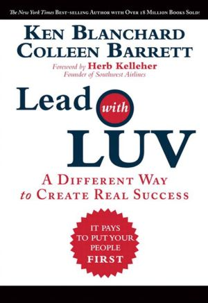 Lead with LUV: A Different Way to Create Real Success - Ken Blanchard, Colleen Barrett