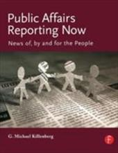 Public Affairs Reporting Now: News Of, by and for the People - Killenberg, George Michael