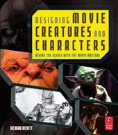 Designing Movie Creatures and Characters: Behind the Scenes with the Movie Masters - Rickitt, Richard