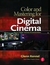 Color and Mastering for Digital Cinema - Kennel, Glenn / Swartz, Charles S.
