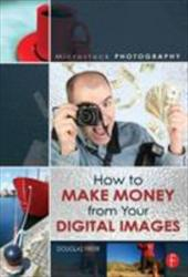 Microstock Photography: How to Make Money from Your Digital Images - Freer, Douglas