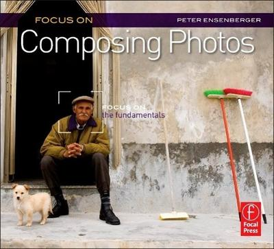 Focus On Composing Photos - Peter (Peter was the Director of Photography for Arizona Highways magazine for 17 years.) Ensenberger