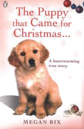 The Puppy that Came for Christmas and Stayed Forever - Megan Rix