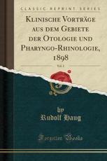 Klinische Vortrage Aus Dem Gebiete Der Otologie Und Pharyngo-Rhinologie, 1898, Vol. 2 (Classic Reprint) - Rudolf Haug